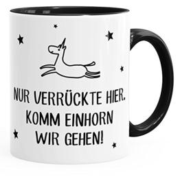 Kaffee-Tasse Nur Verrückte hier, komm Einhorn wir gehen Spruch-Tasse mit Innenfarbe MoonWorks® schwarz unisize -